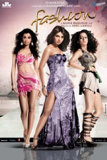 Fashion (2008)  Set against the glittering backdrop of the glamorous but ruthless world of haute couture fashion, this is the story of a small town girl with big dreams. Meghna always knew she was meant to be famous, but she was about to find out the hard way that success came at a price. Fashion is the tale of what happens when the price of success becomes too much to pay.