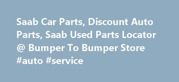 Saab Car Parts, Discount Auto Parts, Saab Used Parts Locator @ Bumper To Bumper Store #auto #service http://autos.remmont.com/saab-car-parts-discount-auto-parts-saab-used-parts-locator-bumper-to-bumper-store-auto-service/  #bumper to bumper auto parts # Saab Online Store – Original Aftermarket Car Parts Our online Saab parts catalog is the largest online OEM and aftermarket database. It is available... Read more >The post Saab Car Parts, Discount Auto Parts, Saab Used Parts Locator @ Bumper…