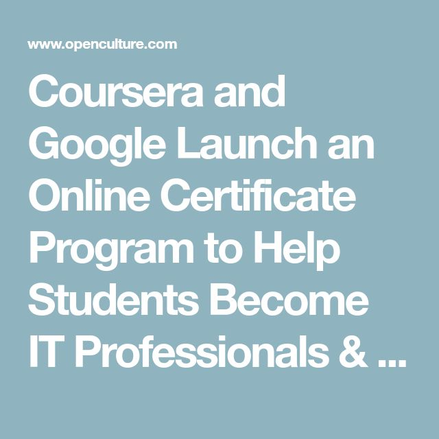 Coursera and Google Launch an Online Certificate Program to Help Students Become  IT Professionals & Get Attractive Jobs