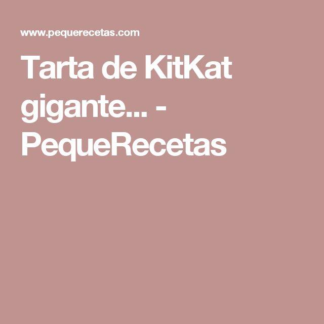 Tarta de KitKat gigante... - PequeRecetas