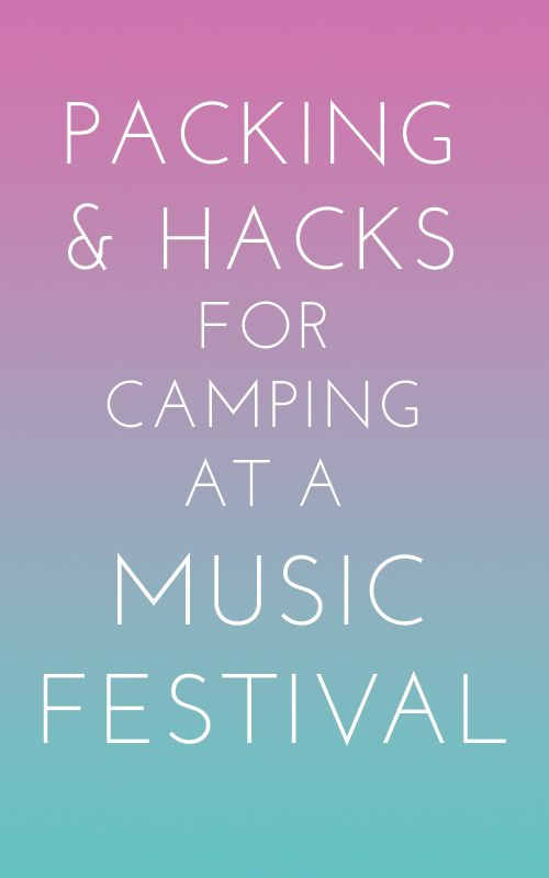 What to pack for a camping at a music festival. Food, clothing, camping gear, hygiene, fun things to have and more!