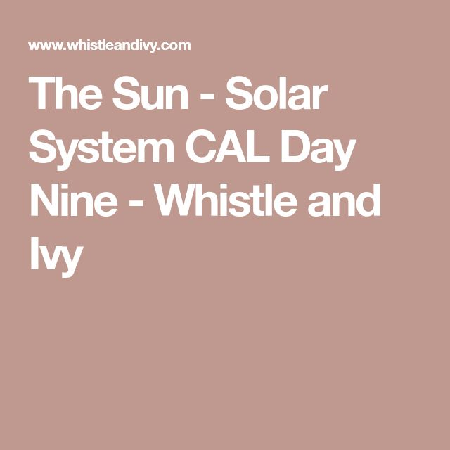 The Sun - Solar System CAL Day Nine - Whistle and Ivy