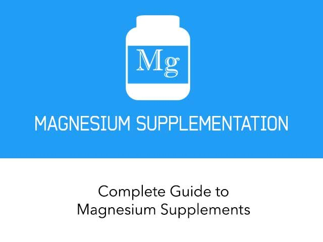 Complete Guide to Magnesium Supplementation. Best magnesium supplements to use and supplements to avoid.