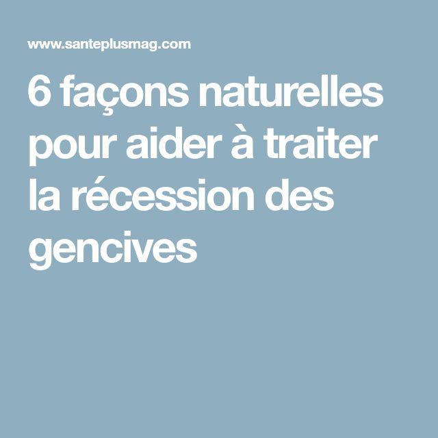 6 façons naturelles pour aider à traiter la récession des gencives
