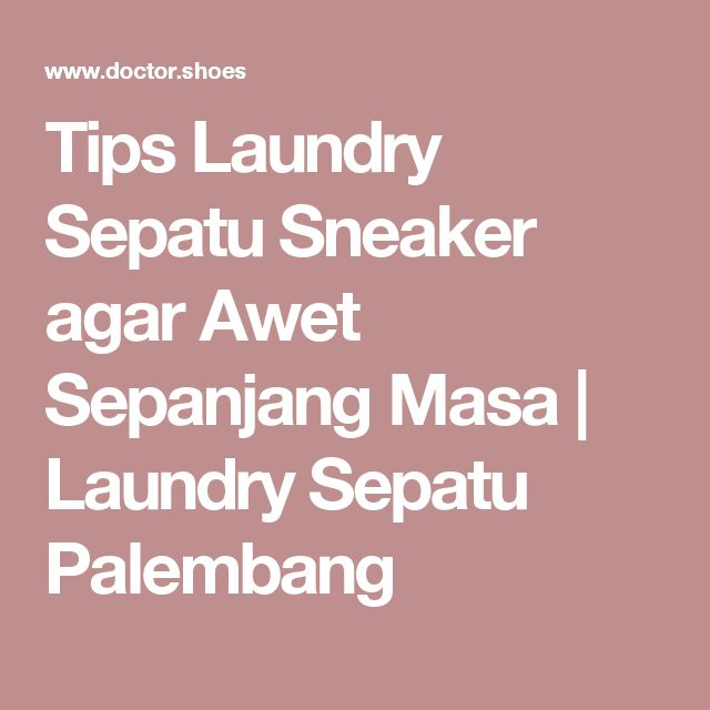 Tips Laundry Sepatu Sneaker agar Awet Sepanjang Masa   Laundry Sepatu Palembang