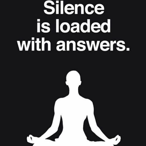 Silence is loaded with answers. Om.