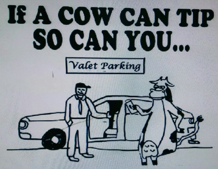 Cow tipping is not just a midwestern past time performed in a pasture. Tip that valet parker