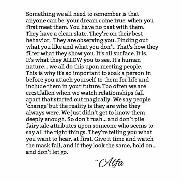 Oooooh, I looooove this!  'People don't change, they are who they always were!'  Thank goodness we waited 14yrs, there's no mask, no fairness, no put ons ... we've seen the good, the bad, the ugly in each other throughout the years! Just pure, genuine love.