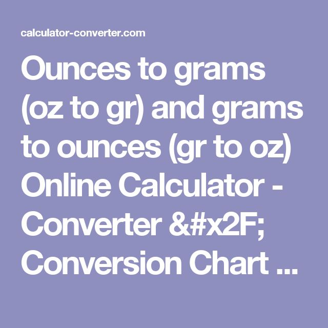 Ounces to grams (oz to gr) and grams to ounces  (gr to oz) Online  Calculator - Converter / Conversion Chart / Table