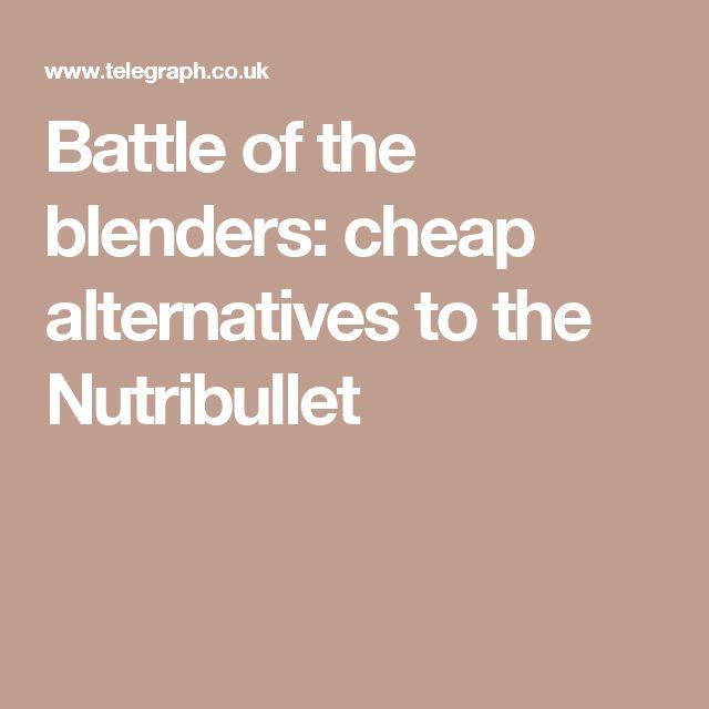 Battle of the blenders: cheap alternatives to the Nutribullet