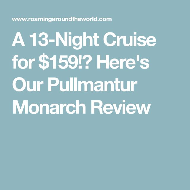 A 13-Night Cruise for $159!? Here's Our Pullmantur Monarch Review