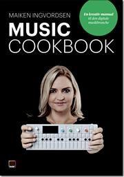 Music Cookbook - en kreativ manual til den digitale musikbranche af Maiken Ingvordsen, ISBN 9788711383698