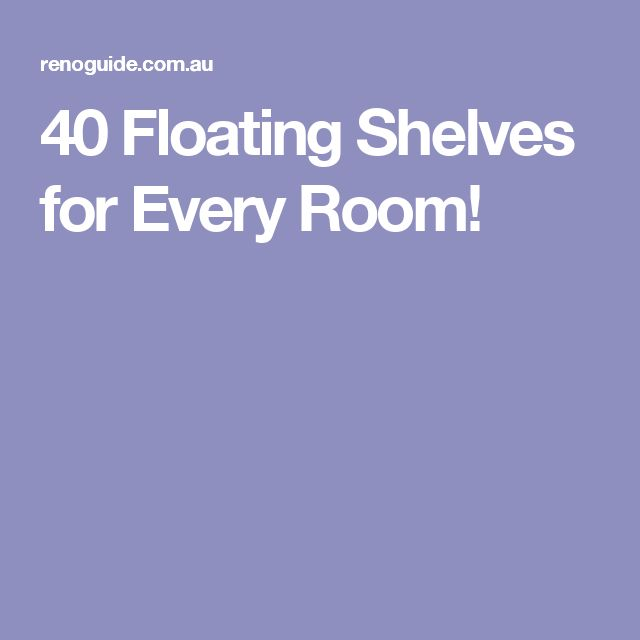 40 Floating Shelves for Every Room!
