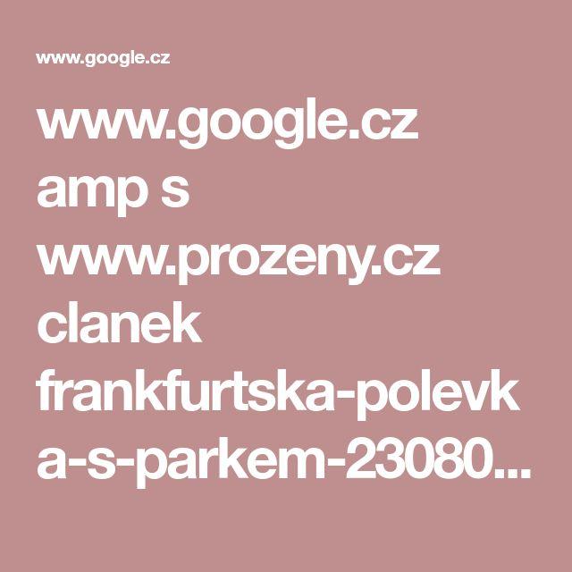 www.google.cz amp s www.prozeny.cz clanek frankfurtska-polevka-s-parkem-23080%3famp