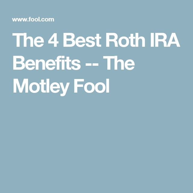 The 4 Best Roth IRA Benefits -- The Motley Fool