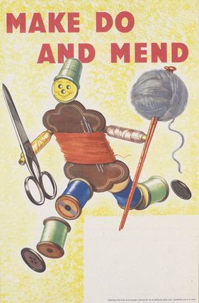 Make Do and Mend Second World War poster --- nowadays, it'd be more likely to say Throw Away and Buy New