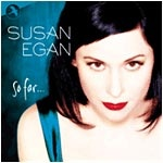 "Susan Egan's solo album ""So Far"" $19.95"