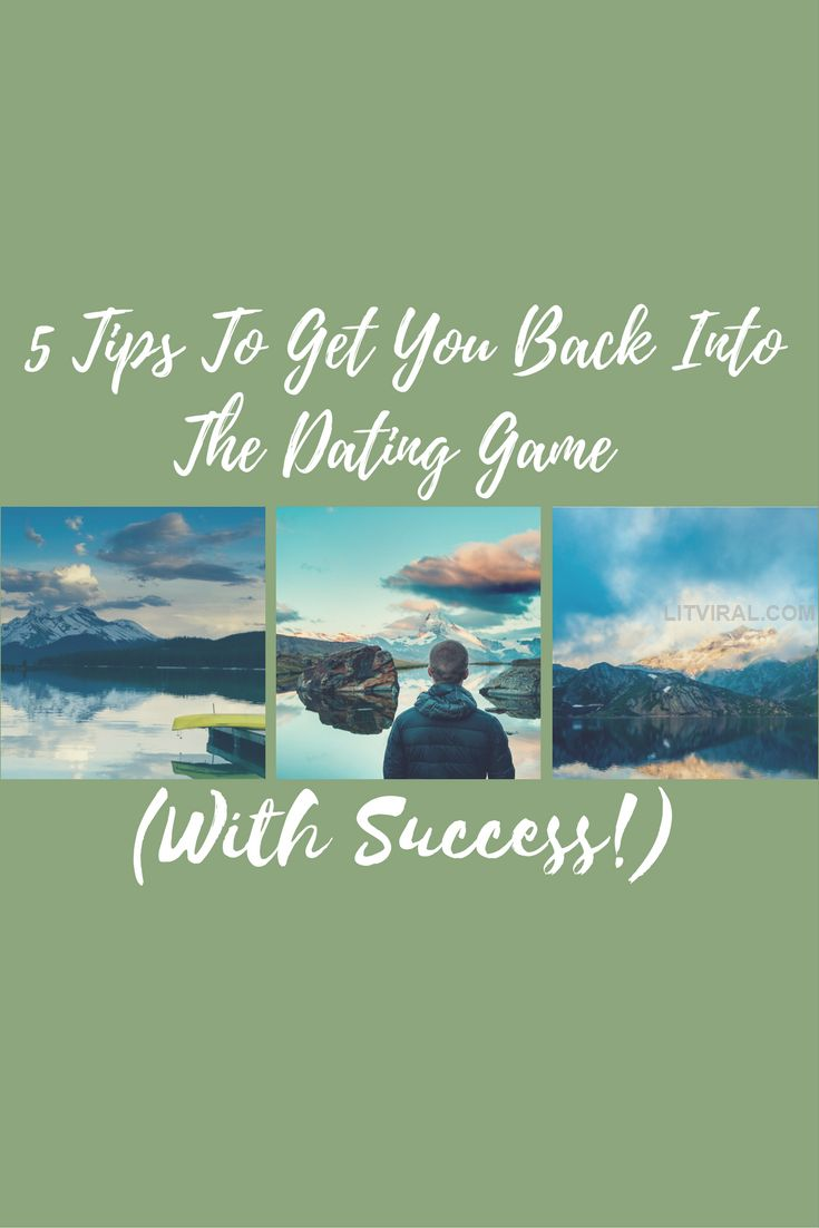 5 Tips To Get You Back Into The Dating Game (With Success!) | LitViral.com