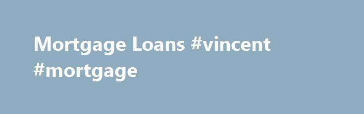Mortgage Loans #vincent #mortgage http://mortgage.remmont.com/mortgage-loans-vincent-mortgage/  #home mortgage loan calculator # Compare Mortgage Loan Offers Free Congratulations! You're ready to buy a home… Buying a home is one of the biggest purchase decisions you ll ever make. But getting a mortgage loan doesn t have to be difficult. That s why LendingTree helps you find the right home financing with the right mortgage lender. Whether this is your first time applying for a home loan. or…