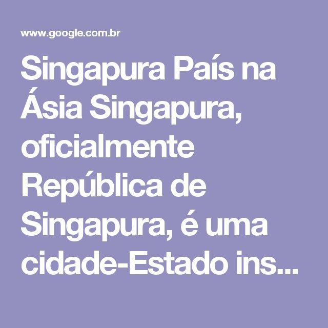Singapura País na Ásia Singapura, oficialmente República de Singapura, é uma cidade-Estado insular localizada na ponta sul da Península Malaia, no Sudeste Asiático, 137 quilômetros ao norte do equador. Wikipédia Código de discagem: +65 Área: 719,1km² Continente: Ásia Moeda: Dólar de Singapura População: 5,399milhões (2013) Banco Mundial Línguas oficiais: Língua inglesa, Língua tâmil, Língua malaia, Mandarim padrão