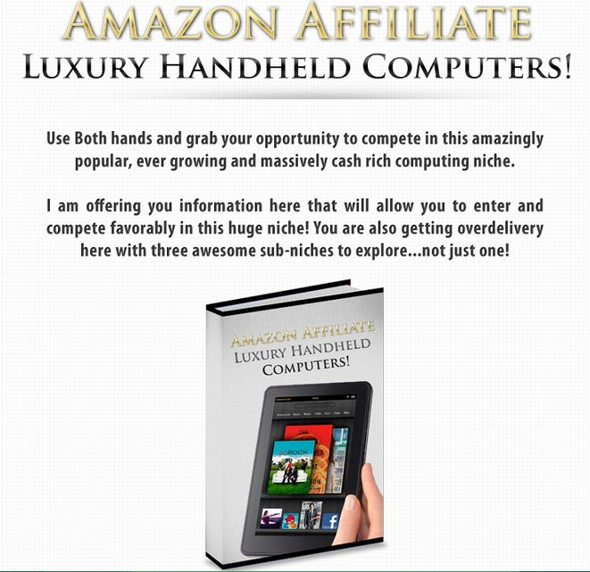 Amazon Affiliate Luxury Handheld Computers Review and Download – Use Both Hands and Grab Your Opportunity to Compete in this Amazingly Popular, ever Growing and Massively Cash Rich Computing Niche