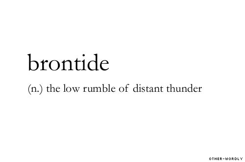 #brontide, english, noun, otherwordly, words, distant thunder, thunder, other-wordly, personal favorites, weather, whether the weather, B, definitions,