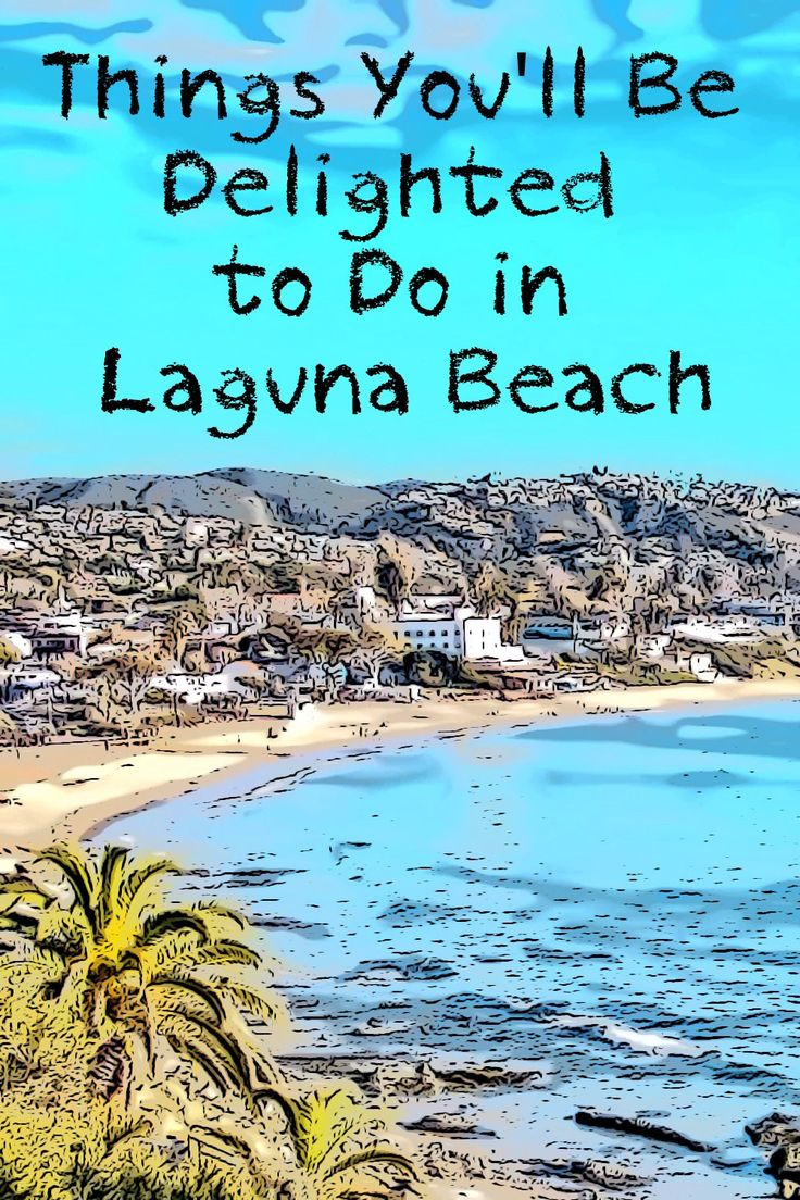 Things you will be delighted to do in Laguna Beach - whether you go for a day or an entire weekend