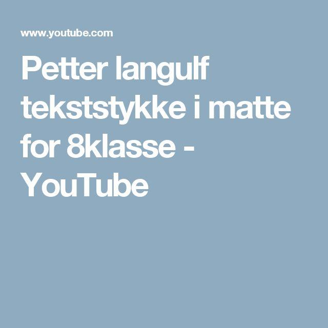 Petter langulf tekststykke i matte for 8klasse - YouTube