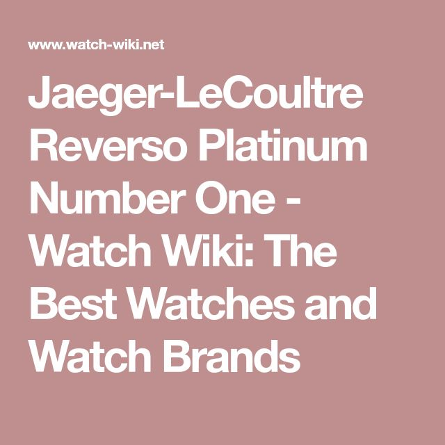 Jaeger-LeCoultre Reverso Platinum Number One - Watch Wiki: The Best Watches and Watch Brands