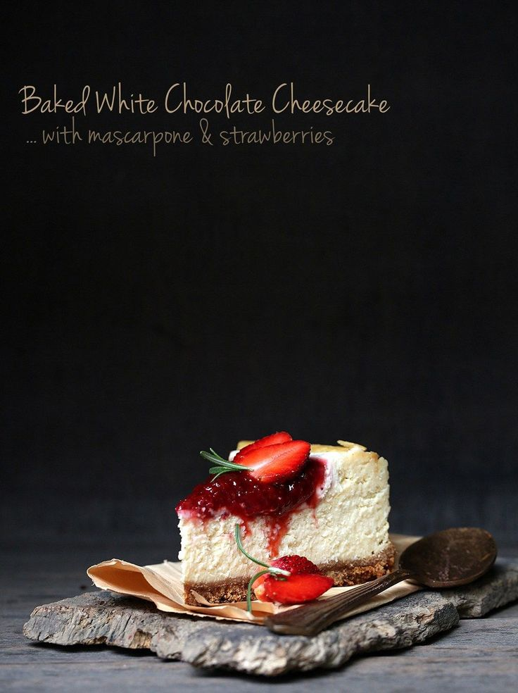 Baking | Baked White Chocolate Cheesecake with Mascarpone & Strawberries … BEST CHEESECAKE EVER