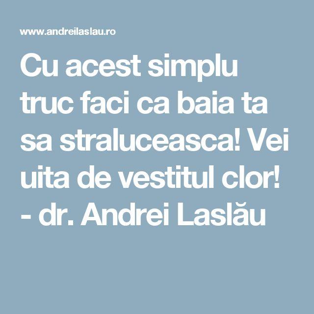 Cu acest simplu truc faci ca baia ta sa straluceasca! Vei uita de vestitul clor! - dr. Andrei Laslău