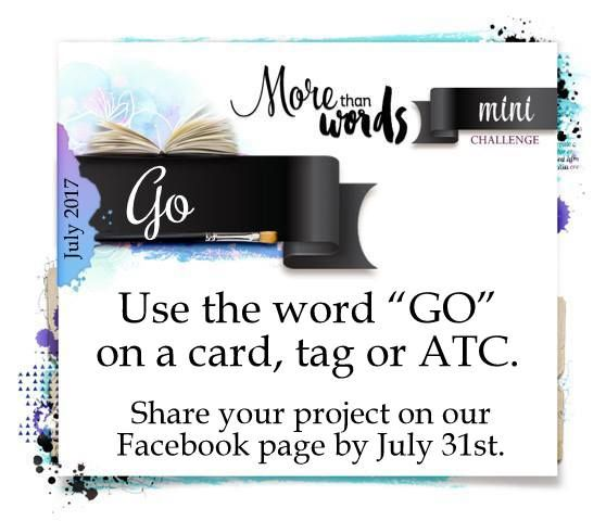 Our July 2017 Mini Challenge is to use the word GO on a card, tag or ATC.  Learn more at http://morethanwordschallenge.blogspot.ca/2017/07/july-2017-mini-challenge-go.html. #morethanwordschallenges #morethanwords #mtwchallenges #mtw