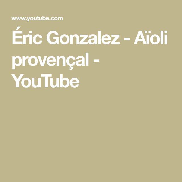 Éric Gonzalez - Aïoli provençal - YouTube