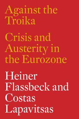 Against the Troika | Heiner Flassbeck, Costas Lapavitsas | 9781784783136 | NetGalley