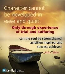 "Helen Keller Quotes. ""Character cannot be developed in ease and quiet. Only through experience of trial and suffering can the soul be strengthened, ambition inspired, and success achieved."""