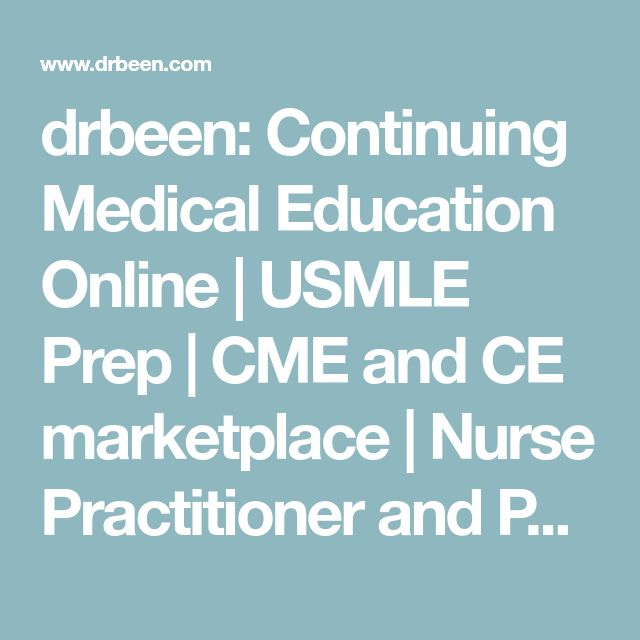 drbeen: Continuing Medical Education Online   USMLE Prep   CME and CE marketplace   Nurse Practitioner and Physician Assistant Training Programs   Medical Student Training
