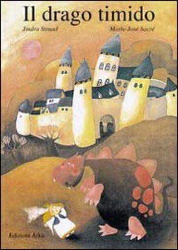 Il drago timido - Jindra Strnad, Marie José Sacré - Libri - InMondadori