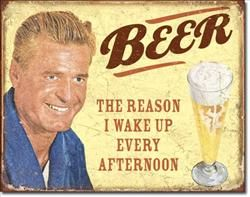 Beer is the reason! - Tin Sign $28