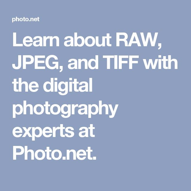Learn about RAW, JPEG, and TIFF with the digital photography experts at Photo.net.