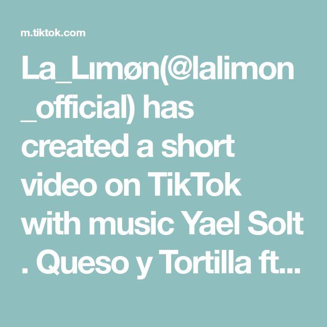 La Lımøn Lalimon Official Has Created A Short Video On Tiktok With Music Yael Solt Queso Y Tortilla Ft Morcans Este Es El Baile De La Qu Solt Queso Music