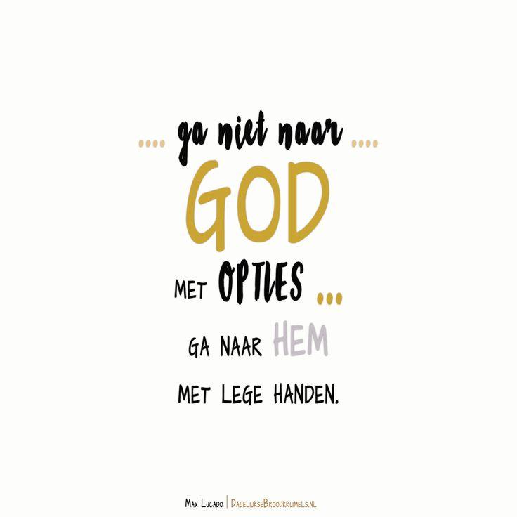 Ga niet naar God met opties ga naar Hem met lege handen. Max Lucado  #God, #Waarheid, #Wijsheid  https://www.dagelijksebroodkruimels.nl/lege-handen/