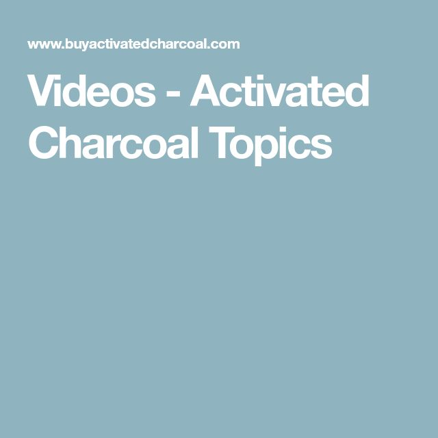 Videos - Activated Charcoal Topics