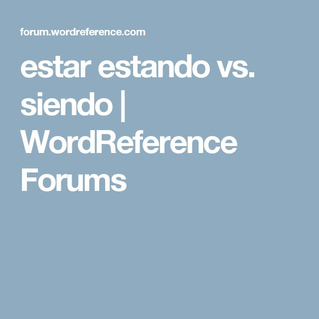 18 best ser vs estar images on pinterest spanish 1 spanish estar estando vs siendo wordreference forums negle Gallery