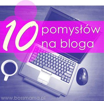 10 pomysłów na pisanie bloga.