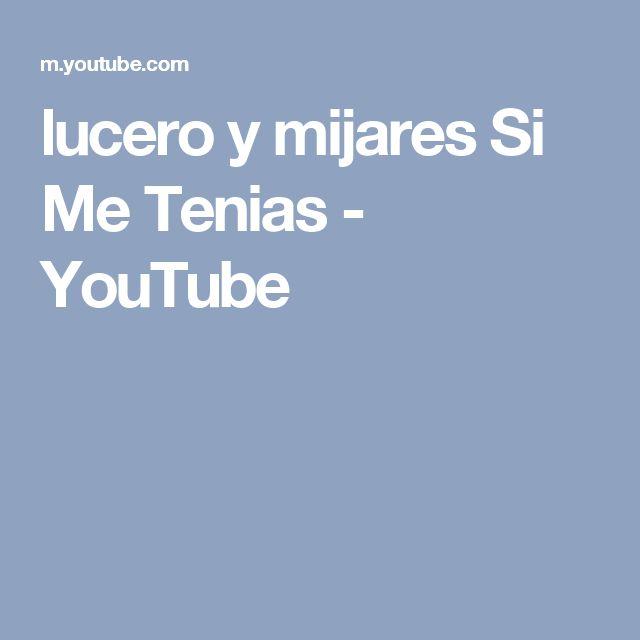 lucero y mijares Si Me Tenias - YouTube