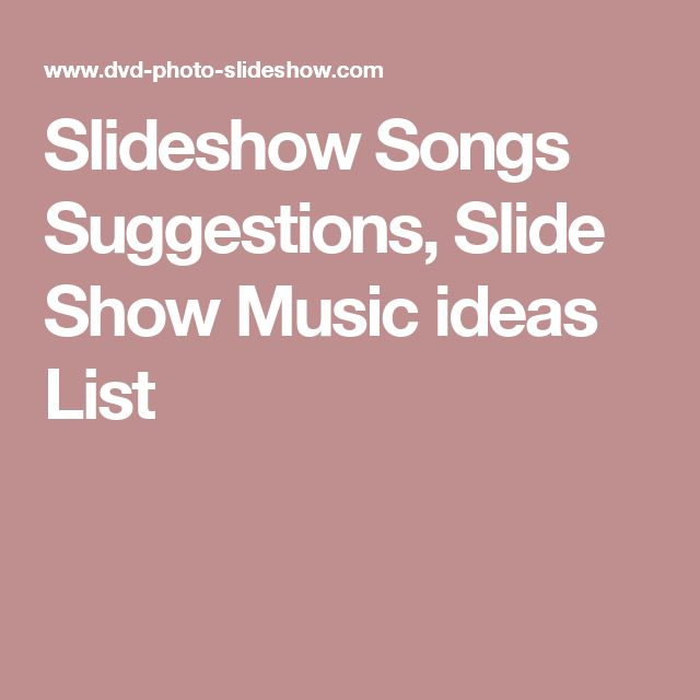 Slideshow Songs Suggestions Slide Show Music Ideas List