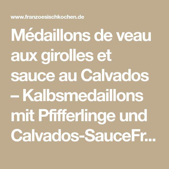Médaillons de veau aux girolles et sauce au Calvados – Kalbsmedaillons mit Pfifferlinge und Calvados-SauceFranzösisch Kochen by Aurélie Bastian | Rezept | Französisch kochen