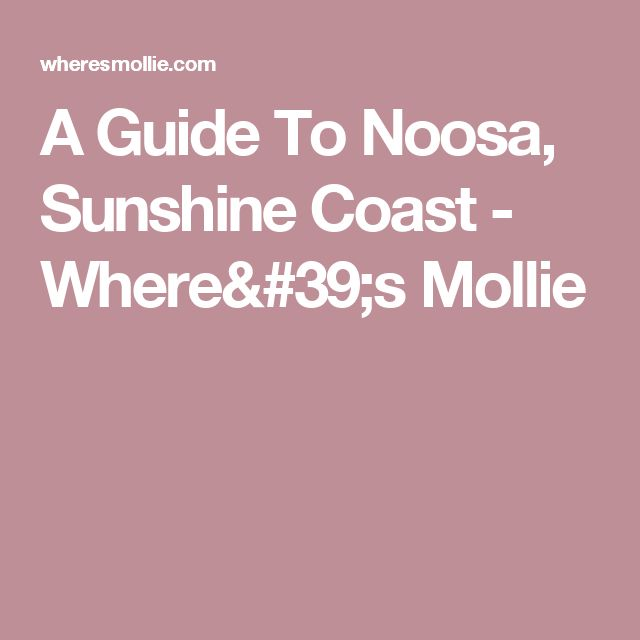 A Guide To Noosa, Sunshine Coast - Where's Mollie