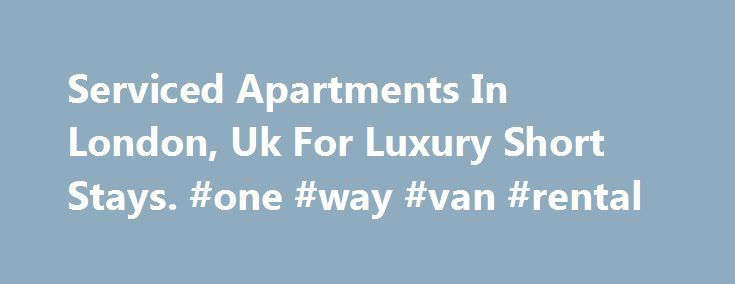 Serviced Apartments In London, Uk For Luxury Short Stays. #one #way #van #rental http://rental.remmont.com/serviced-apartments-in-london-uk-for-luxury-short-stays-one-way-van-rental/  #cheap apartments to rent # London Serviced Apartments Short Stay Accommodation near Londons Popular Destinations Saco Covent Garden, Serviced Apartments London 22-25 Floral Street, Covent Garden, London. WC2E 9DS (map) BookApartmentsinLondon.co.uk – Best Source to Find Accommodations in London London is one of…
