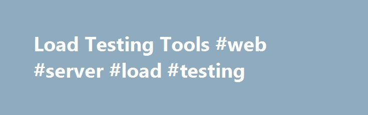 Load Testing Tools #web #server #load #testing http://mesa.remmont.com/load-testing-tools-web-server-load-testing/  # Load Testing Tools Resources New NeoLoad 5.1 – Neotys released a new version of the NeoLoad software. The latest version has the following new features: Mac OS X Controller Hessian Web Services Improved GWT & Documentum Support Java Message Service (JMS) Improved WebSockets Support Browser & Device Metrics Under Load Extend Virtual User Behavior Improved Advanced Action…